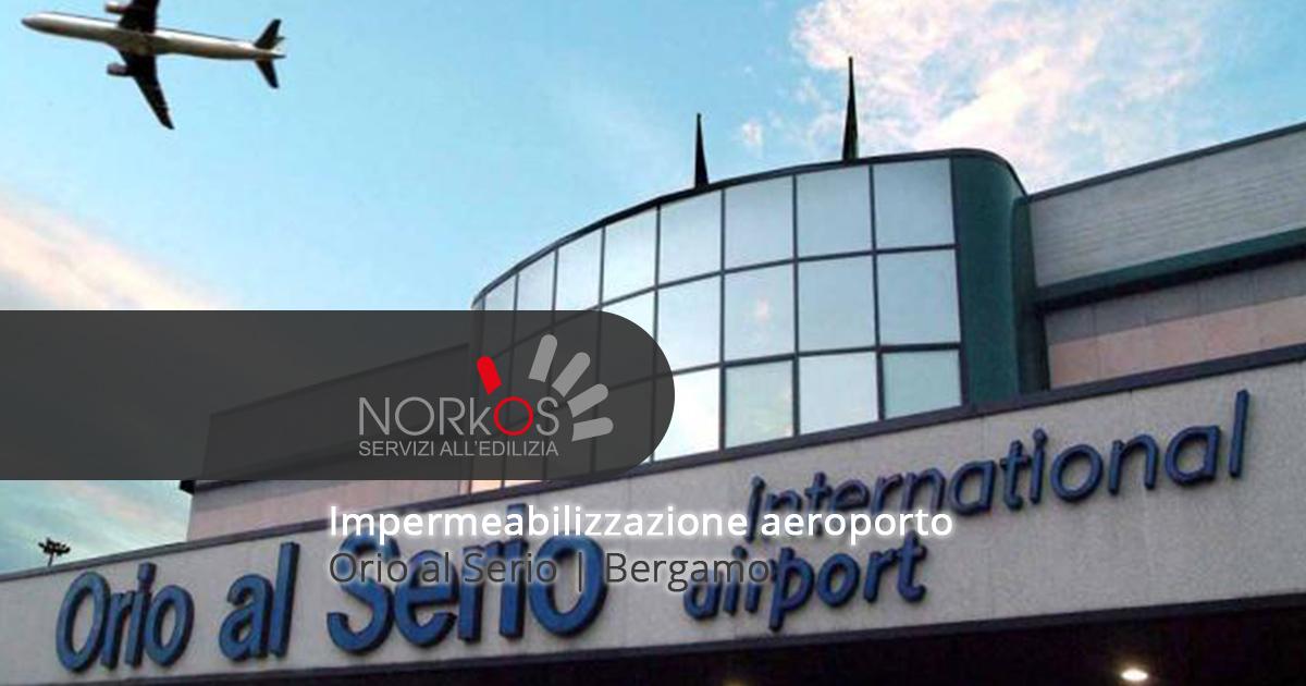 Norkos Impermeabilizzazione aeroporto Orio al Serio